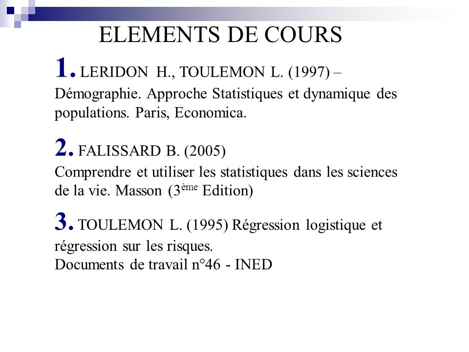 ELEMENTS DE COURS 1. LERIDON H., TOULEMON L. (1997) – Démographie. Approche Statistiques et dynamique des populations. Paris, Economica.