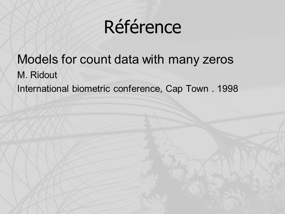 Référence Models for count data with many zeros M. Ridout