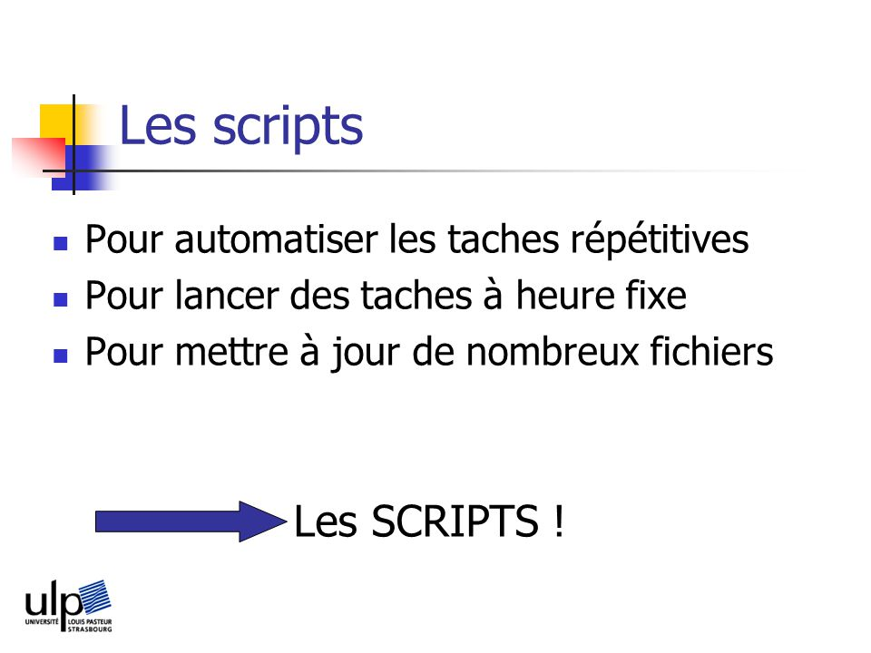 Les scripts Les SCRIPTS ! Pour automatiser les taches répétitives