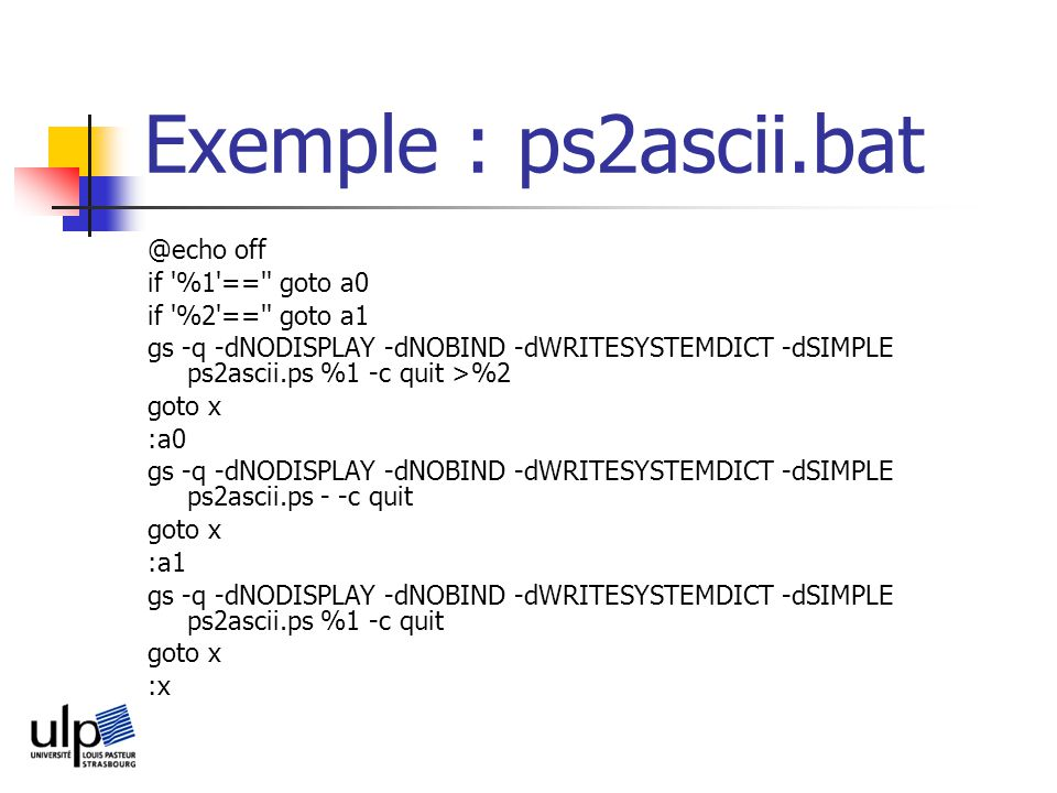 Exemple : ps2ascii.bat @echo off if %1 == goto a0