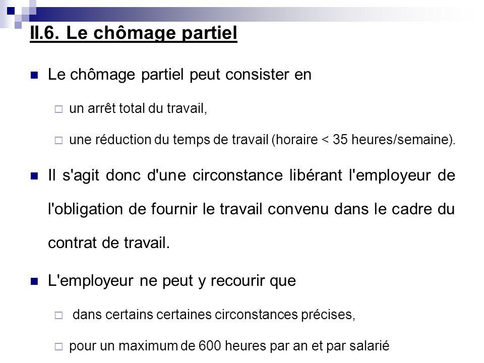 II.6. Le chômage partiel Le chômage partiel peut consister en