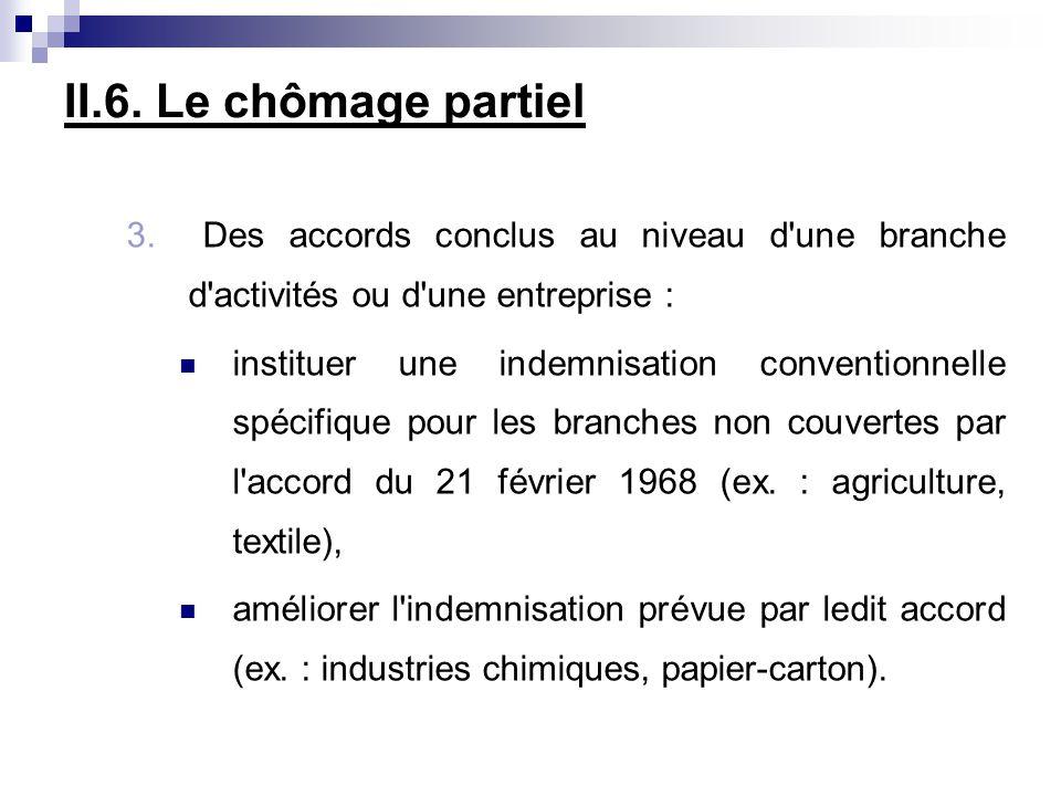 II.6. Le chômage partiel 3. Des accords conclus au niveau d une branche d activités ou d une entreprise :