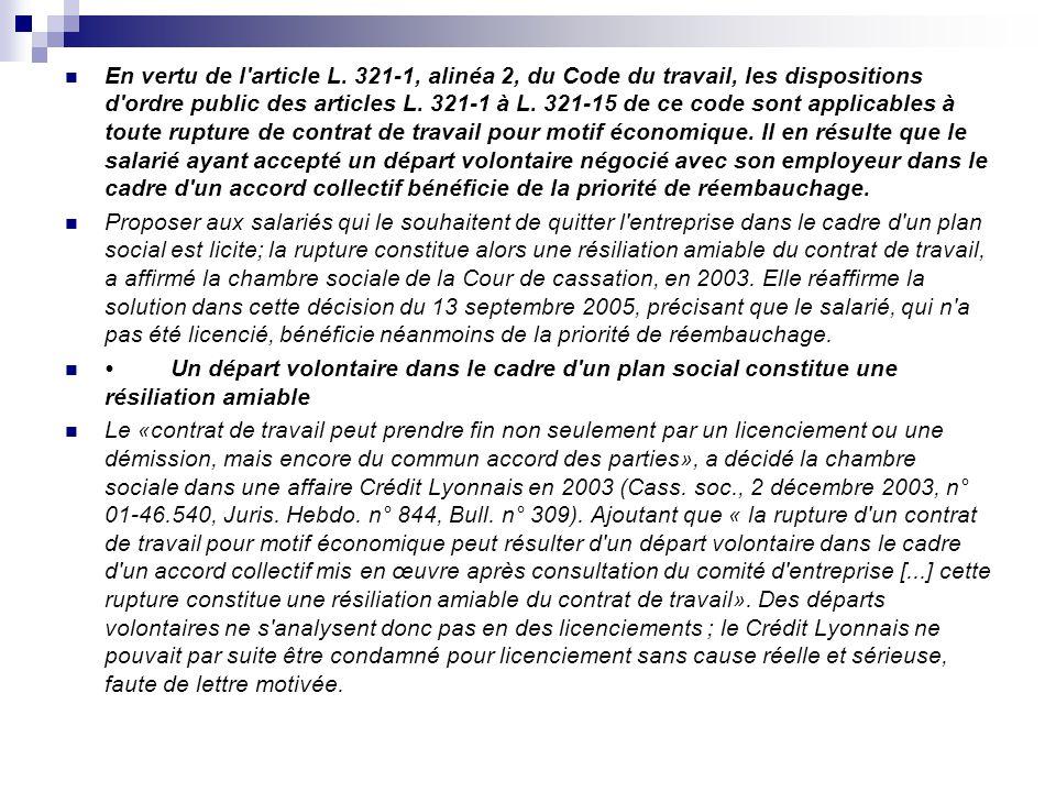 En vertu de l article L. 321-1, alinéa 2, du Code du travail, les dispositions d ordre public des articles L. 321-1 à L. 321-15 de ce code sont applicables à toute rupture de contrat de travail pour motif économique. Il en résulte que le salarié ayant accepté un départ volontaire négocié avec son employeur dans le cadre d un accord collectif bénéficie de la priorité de réembauchage.