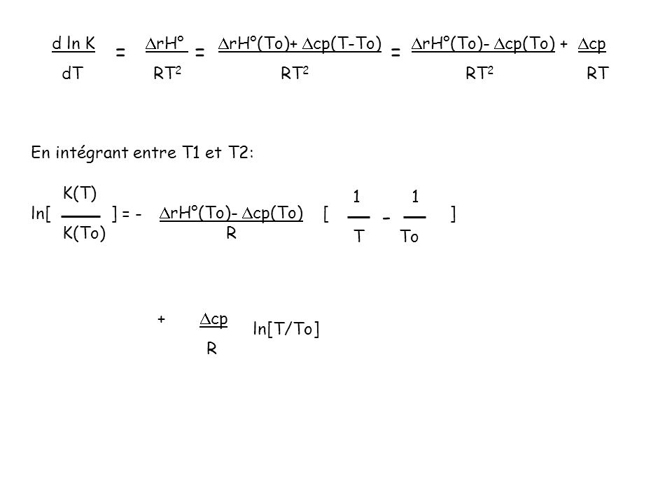 = = = - d ln K DrH° DrH°(To)+ Dcp(T-To) DrH°(To)- Dcp(To) + Dcp