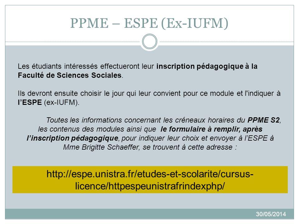 PPME – ESPE (Ex-IUFM) Les étudiants intéressés effectueront leur inscription pédagogique à la Faculté de Sciences Sociales.