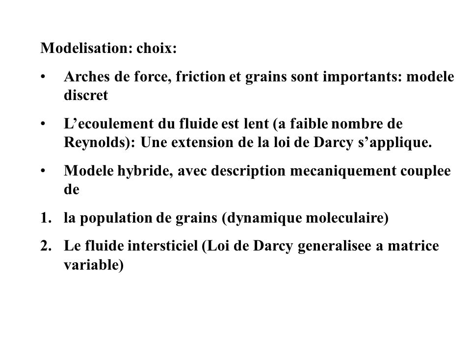 Modelisation: choix: Arches de force, friction et grains sont importants: modele discret.