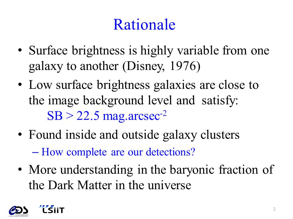 Rationale Surface brightness is highly variable from one galaxy to another (Disney, 1976)