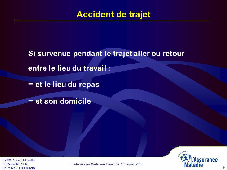 01/04/2017 Accident de trajet. Si survenue pendant le trajet aller ou retour entre le lieu du travail : − et le lieu du repas − et son domicile.