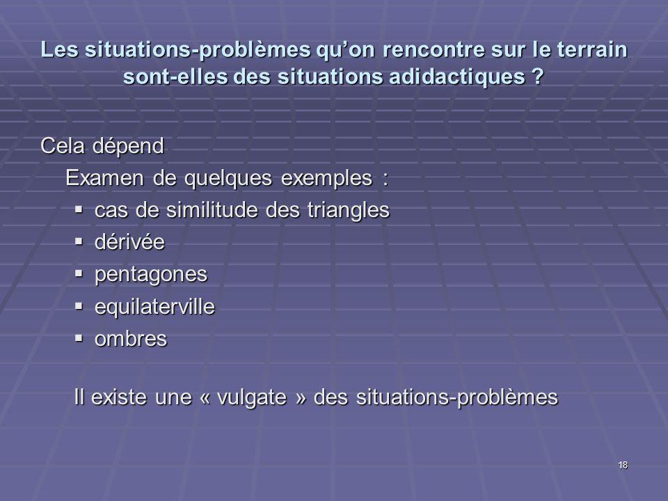 Les situations-problèmes qu'on rencontre sur le terrain sont-elles des situations adidactiques