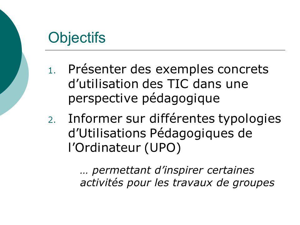 Objectifs Présenter des exemples concrets d'utilisation des TIC dans une perspective pédagogique.