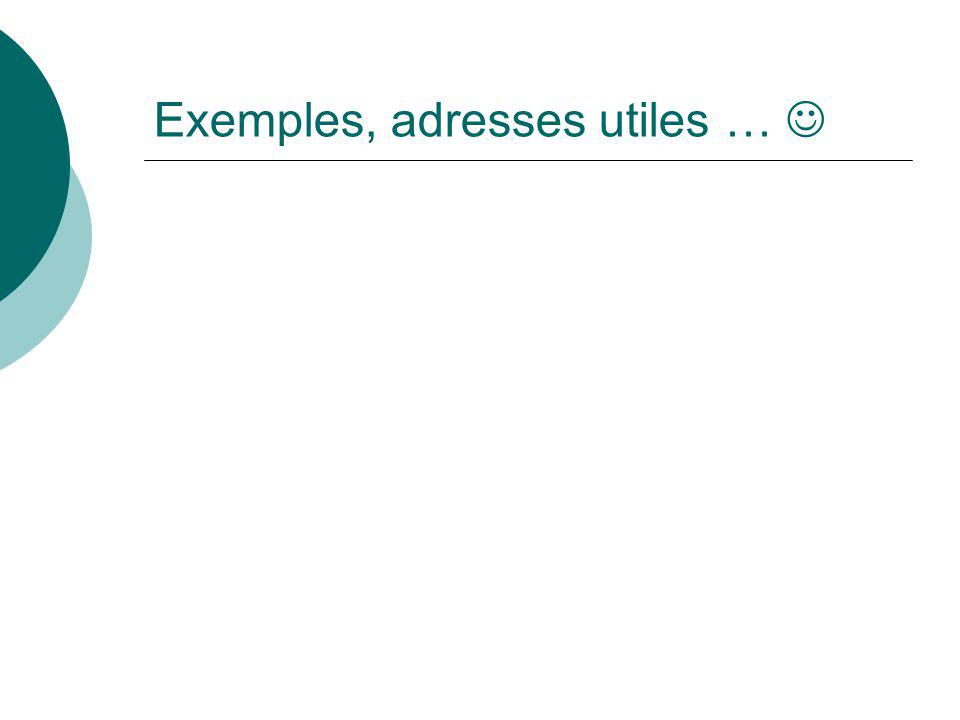 Exemples, adresses utiles … 
