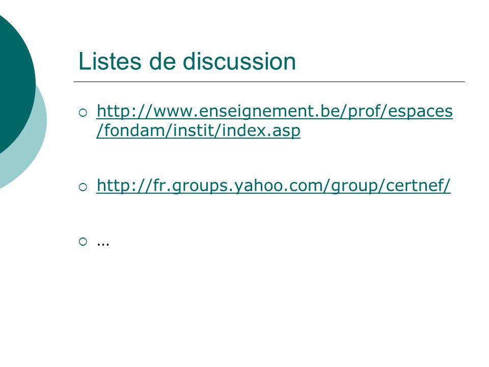 Listes de discussion http://www.enseignement.be/prof/espaces/fondam/instit/index.asp. http://fr.groups.yahoo.com/group/certnef/