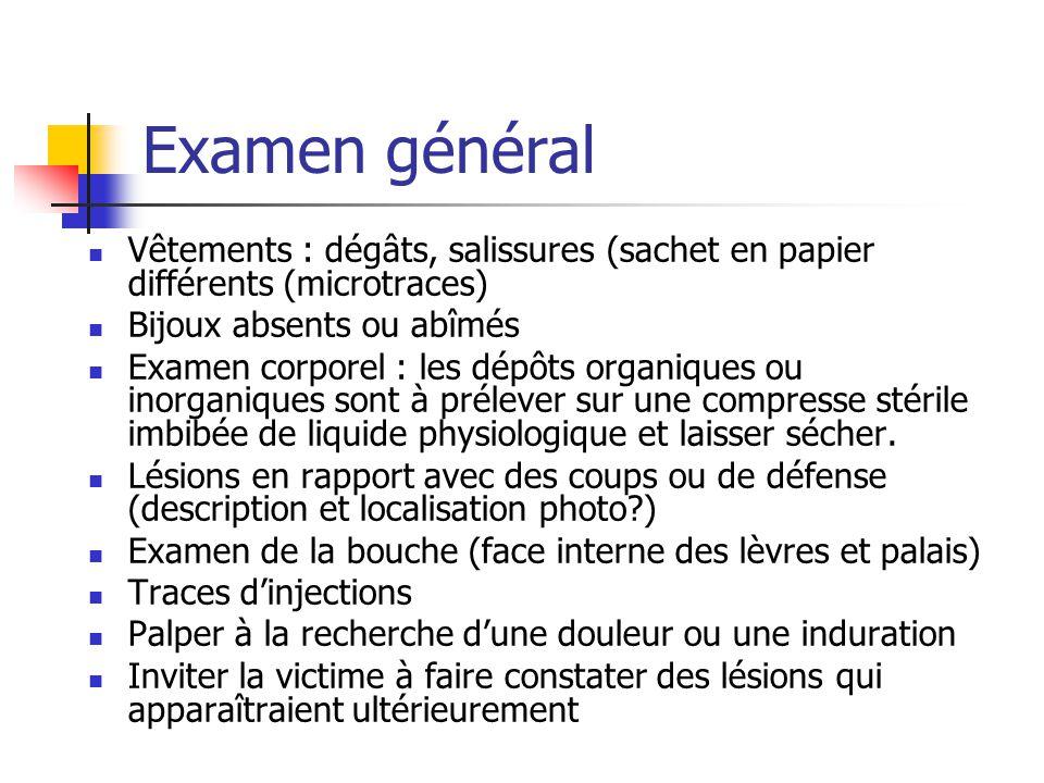 Examen général Vêtements : dégâts, salissures (sachet en papier différents (microtraces) Bijoux absents ou abîmés.