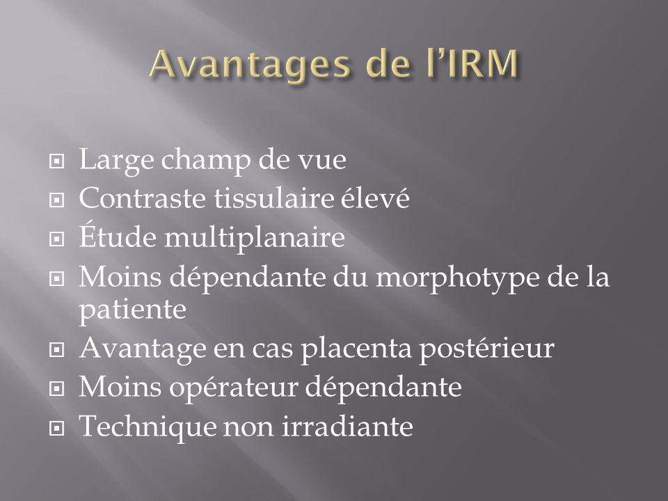 Avantages de l'IRM Large champ de vue Contraste tissulaire élevé