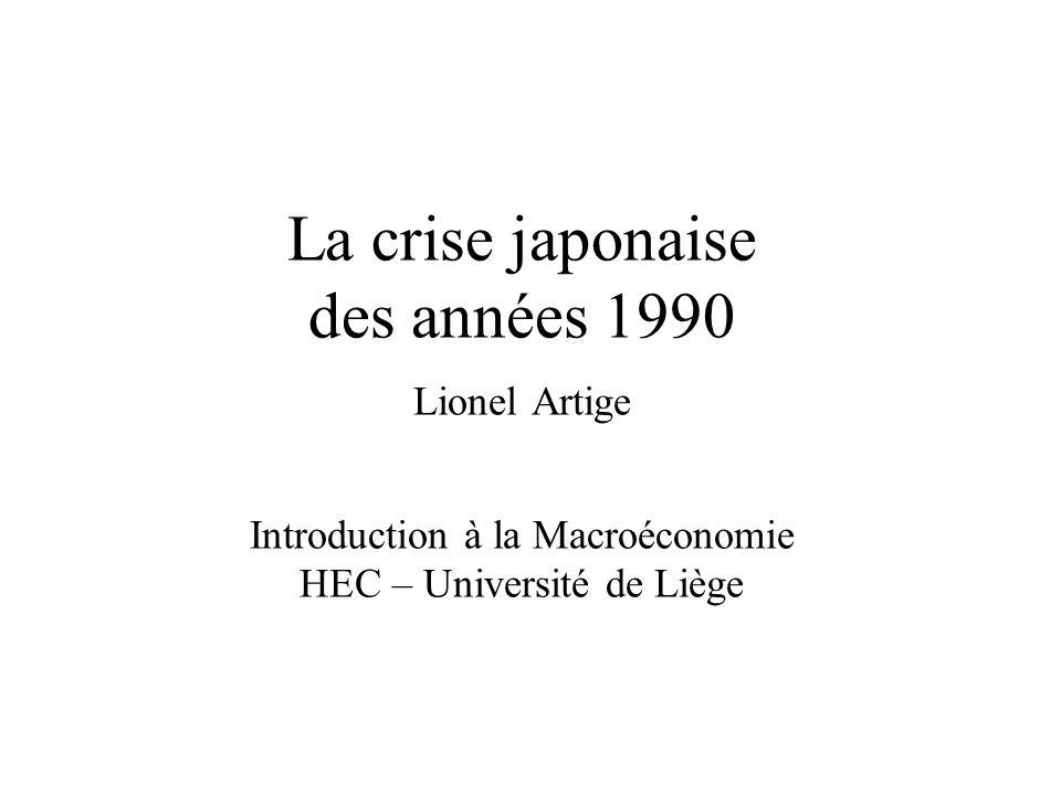 La crise japonaise des années 1990 Lionel Artige Introduction à la Macroéconomie HEC – Université de Liège