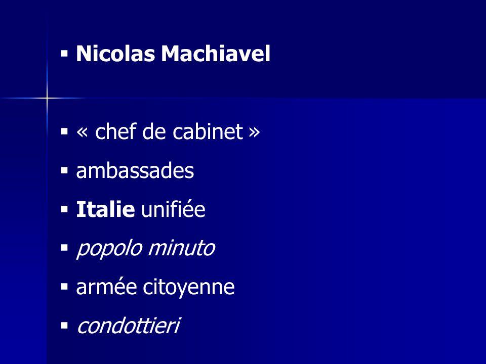 Nicolas Machiavel « chef de cabinet » ambassades. Italie unifiée. popolo minuto. armée citoyenne.