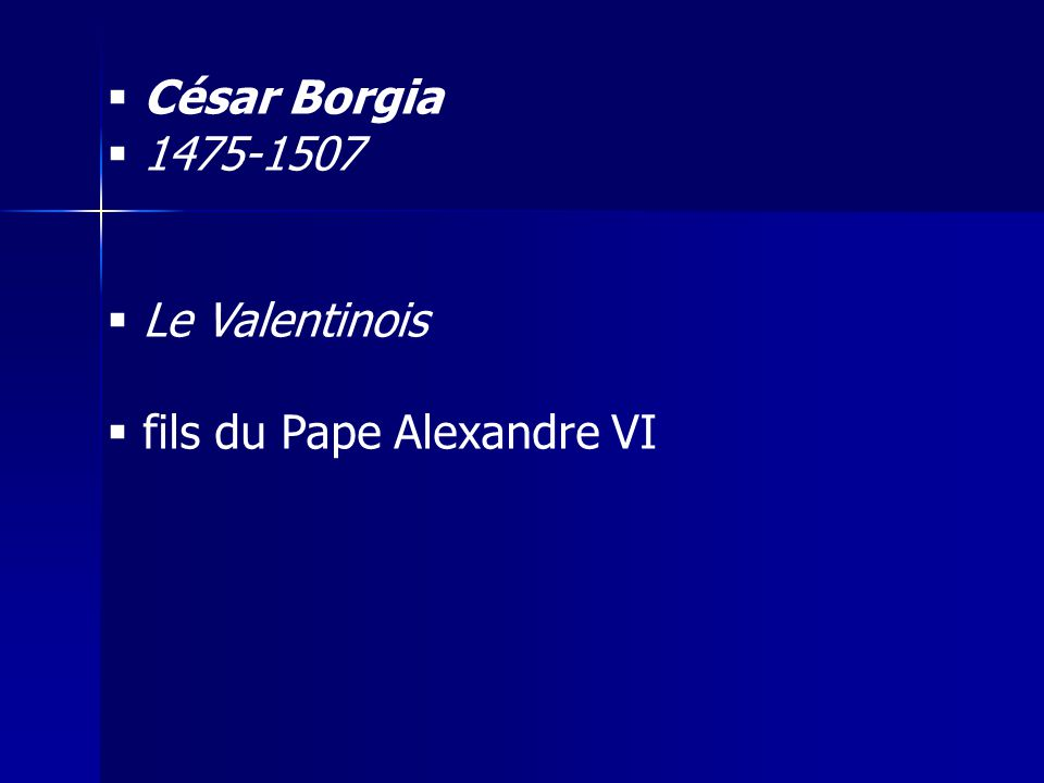 César Borgia 1475-1507 Le Valentinois fils du Pape Alexandre VI
