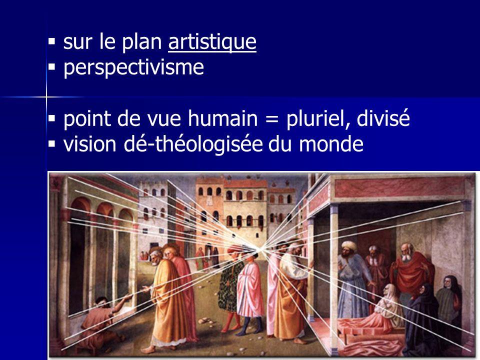sur le plan artistique perspectivisme. point de vue humain = pluriel, divisé.