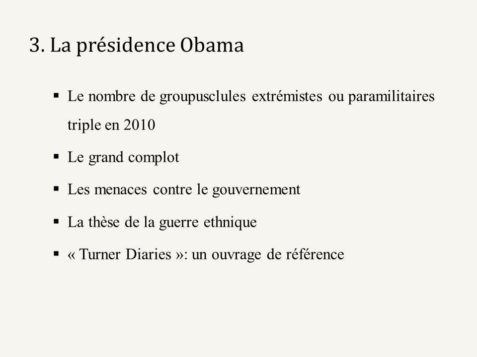 3. La présidence Obama Le nombre de groupusclules extrémistes ou paramilitaires triple en 2010. Le grand complot.