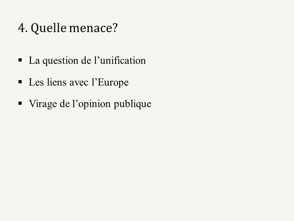 4. Quelle menace La question de l'unification Les liens avec l'Europe
