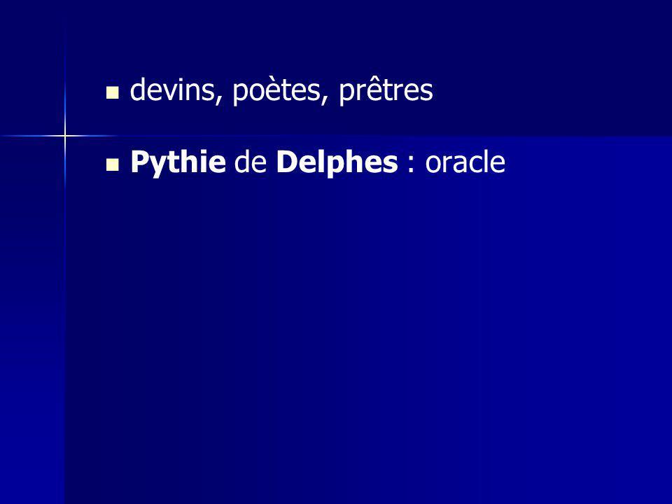 devins, poètes, prêtres Pythie de Delphes : oracle