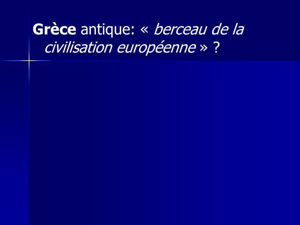 Grèce antique: « berceau de la civilisation européenne »