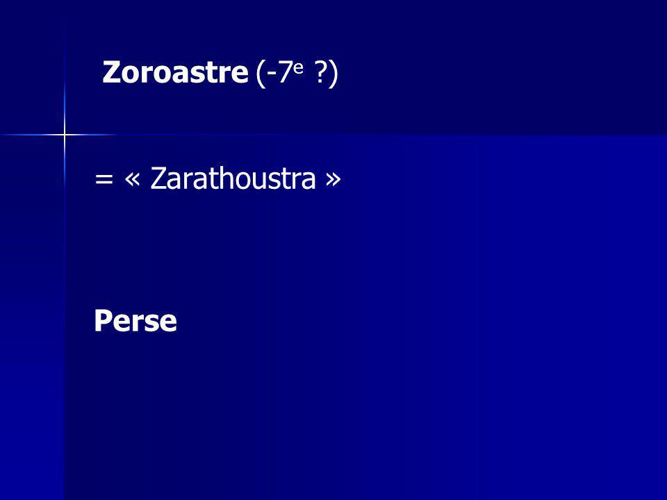 Zoroastre (-7e ) = « Zarathoustra » Perse