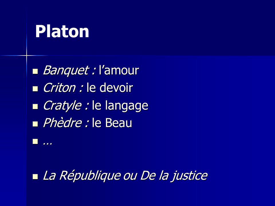 Platon Banquet : l'amour Criton : le devoir Cratyle : le langage