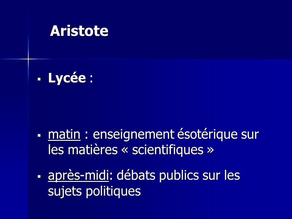Aristote Lycée : matin : enseignement ésotérique sur les matières « scientifiques » après-midi: débats publics sur les sujets politiques.