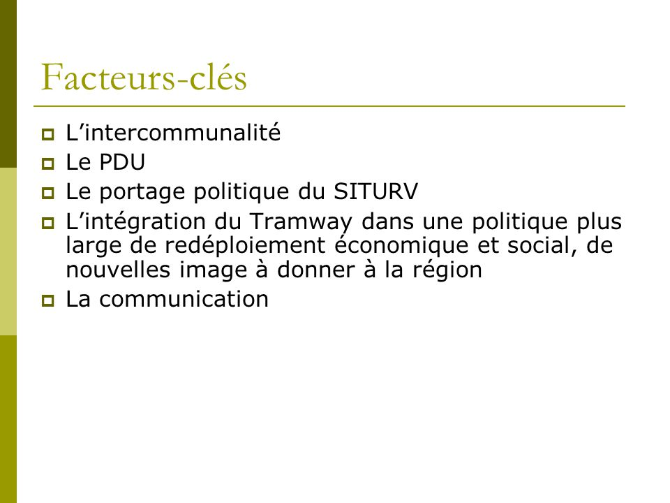 Facteurs-clés L'intercommunalité Le PDU Le portage politique du SITURV