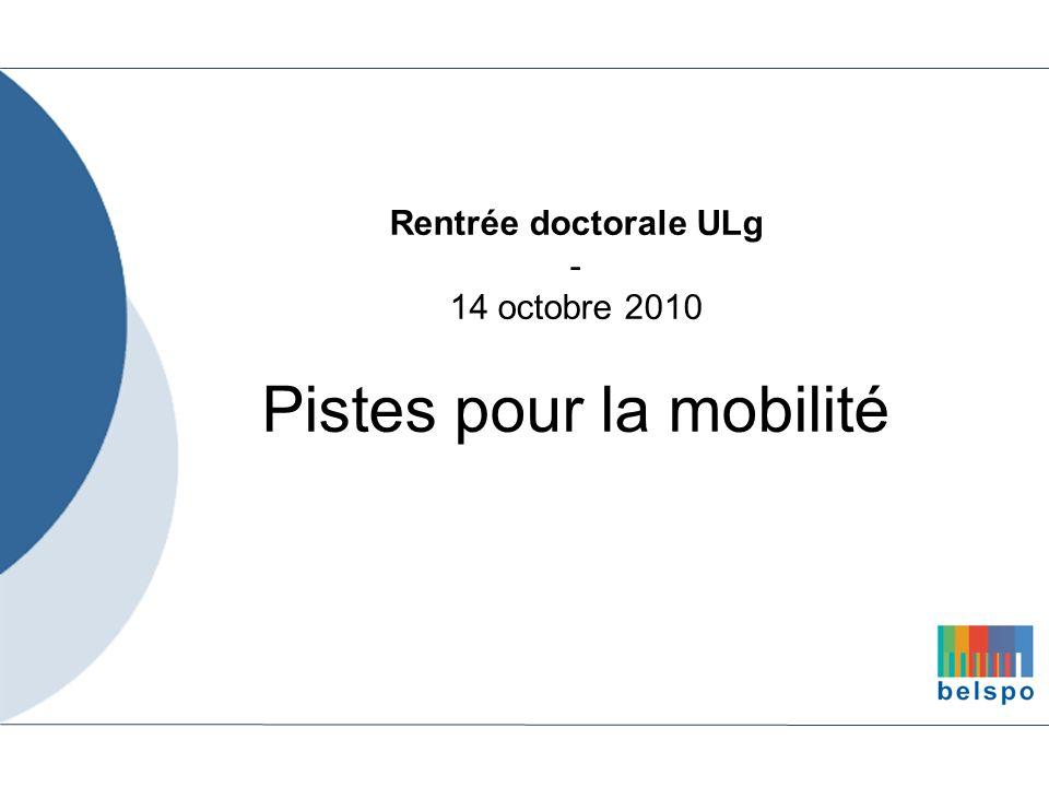 Rentrée doctorale ULg - 14 octobre 2010 Pistes pour la mobilité