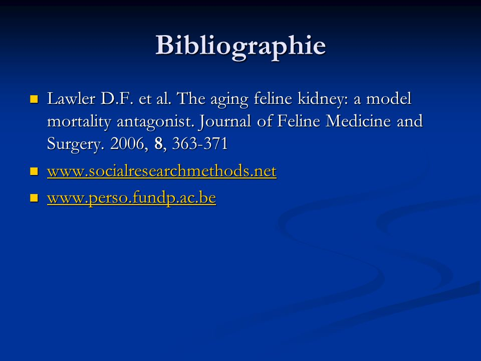 Bibliographie Lawler D.F. et al. The aging feline kidney: a model mortality antagonist. Journal of Feline Medicine and Surgery. 2006, 8, 363-371.