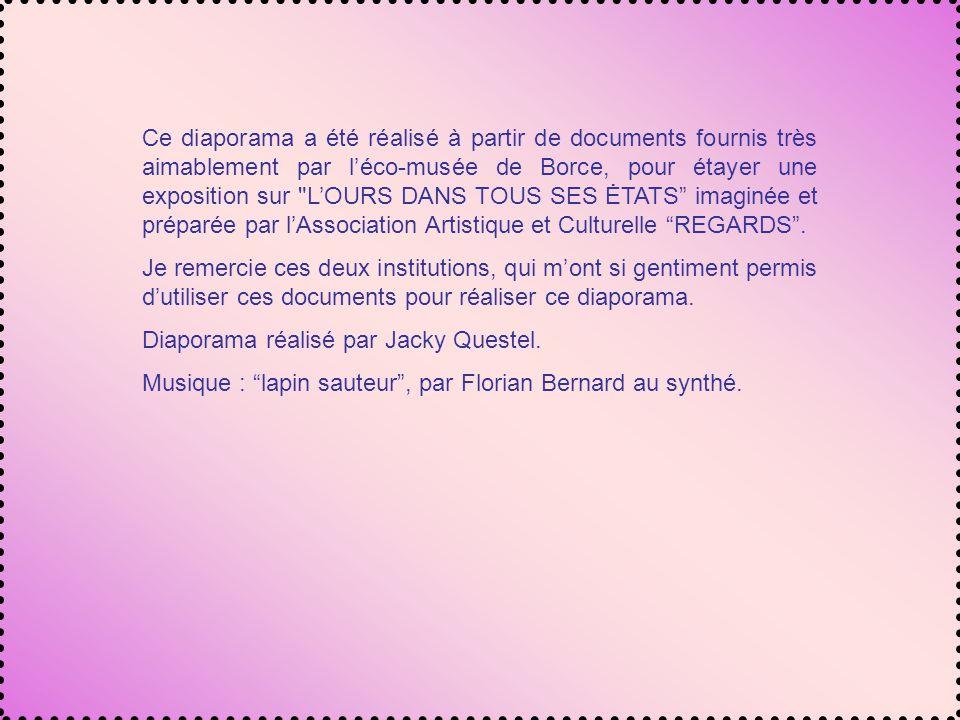 Ce diaporama a été réalisé à partir de documents fournis très aimablement par l'éco-musée de Borce, pour étayer une exposition sur L'OURS DANS TOUS SES ĖTATS imaginée et préparée par l'Association Artistique et Culturelle REGARDS .