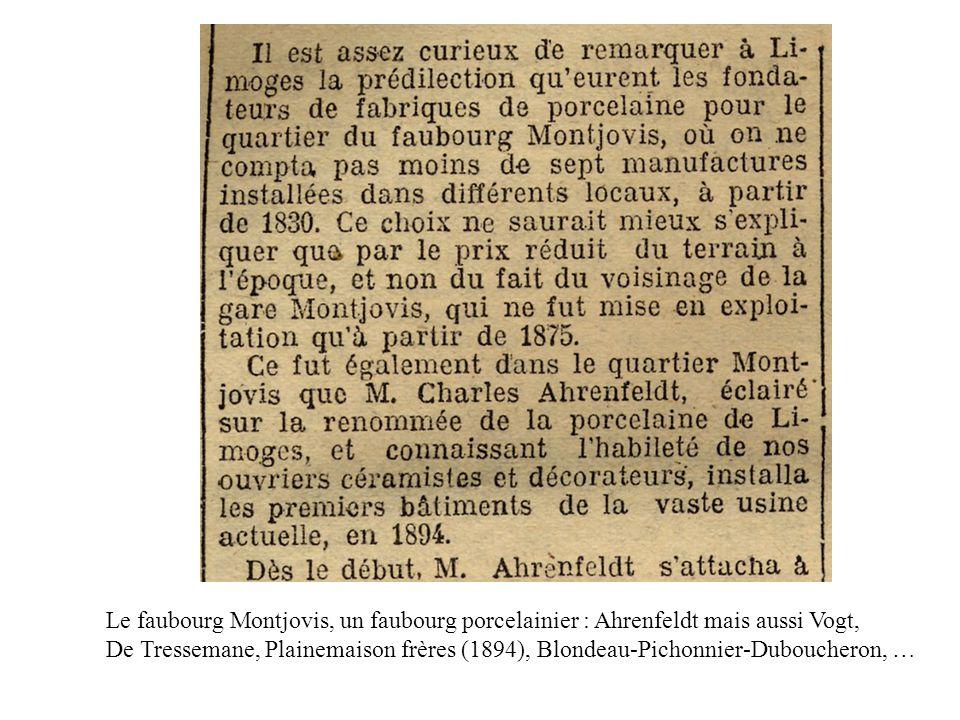 Le faubourg Montjovis, un faubourg porcelainier : Ahrenfeldt mais aussi Vogt, De Tressemane, Plainemaison frères (1894), Blondeau-Pichonnier-Duboucheron, …