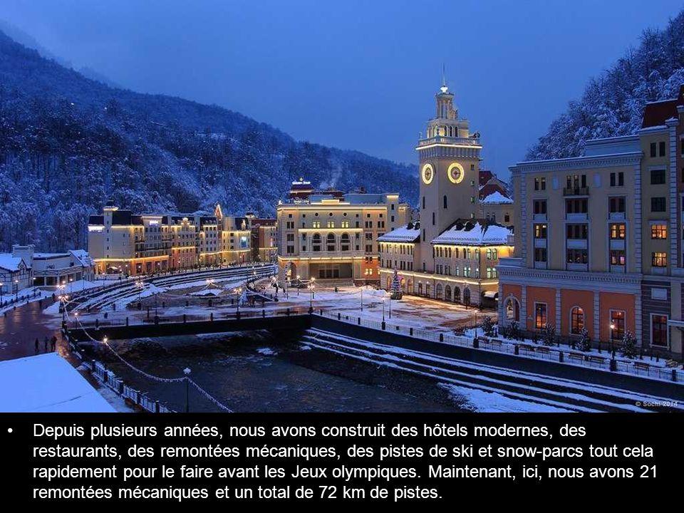 Depuis plusieurs années, nous avons construit des hôtels modernes, des restaurants, des remontées mécaniques, des pistes de ski et snow-parcs tout cela rapidement pour le faire avant les Jeux olympiques.