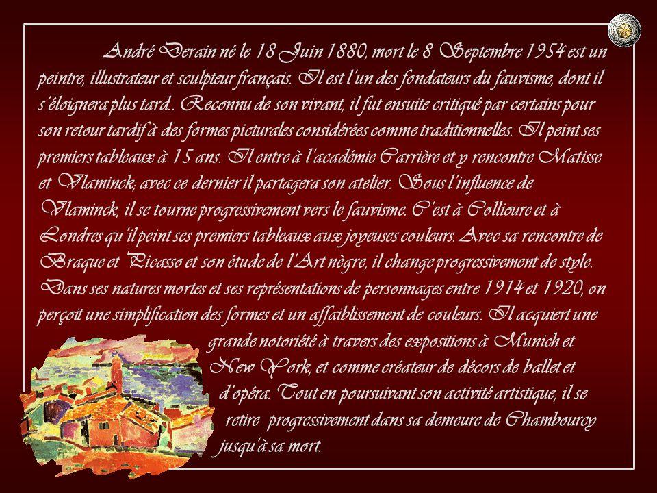 André Derain né le 18 Juin 1880, mort le 8 Septembre 1954 est un peintre, illustrateur et sculpteur français.