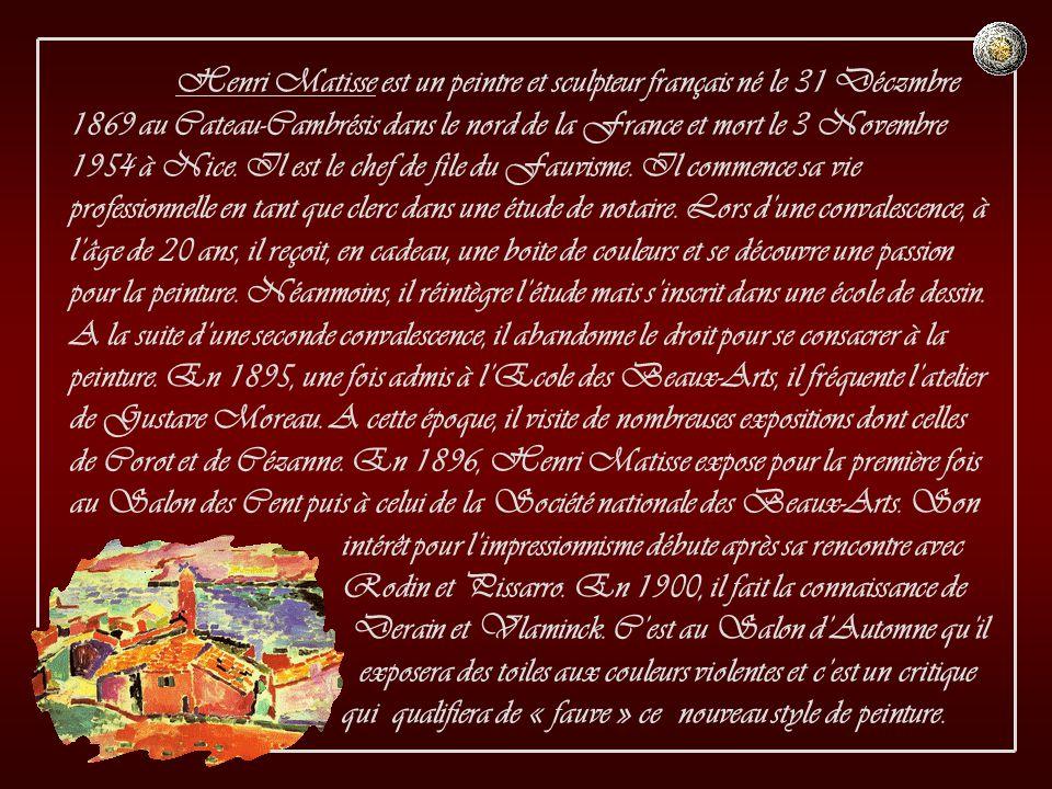 Henri Matisse est un peintre et sculpteur français né le 31 Déczmbre 1869 au Cateau-Cambrésis dans le nord de la France et mort le 3 Novembre 1954 à Nice.