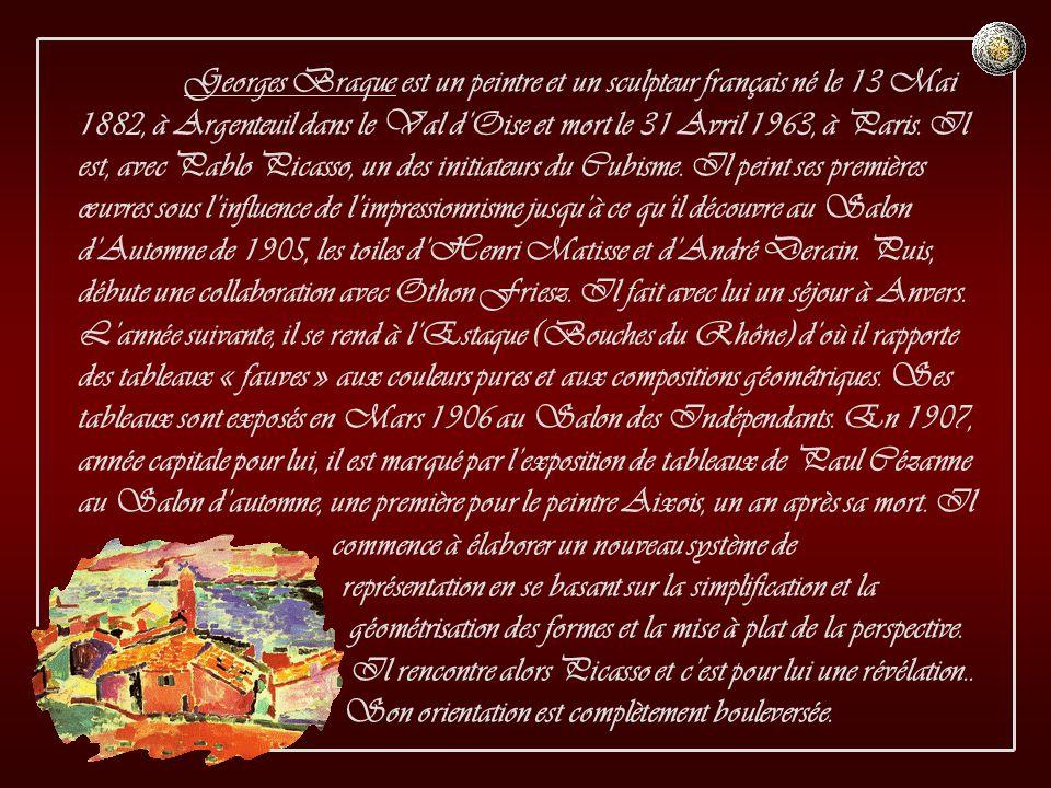 Georges Braque est un peintre et un sculpteur français né le 13 Mai 1882, à Argenteuil dans le Val d'Oise et mort le 31 Avril 1963, à Paris.