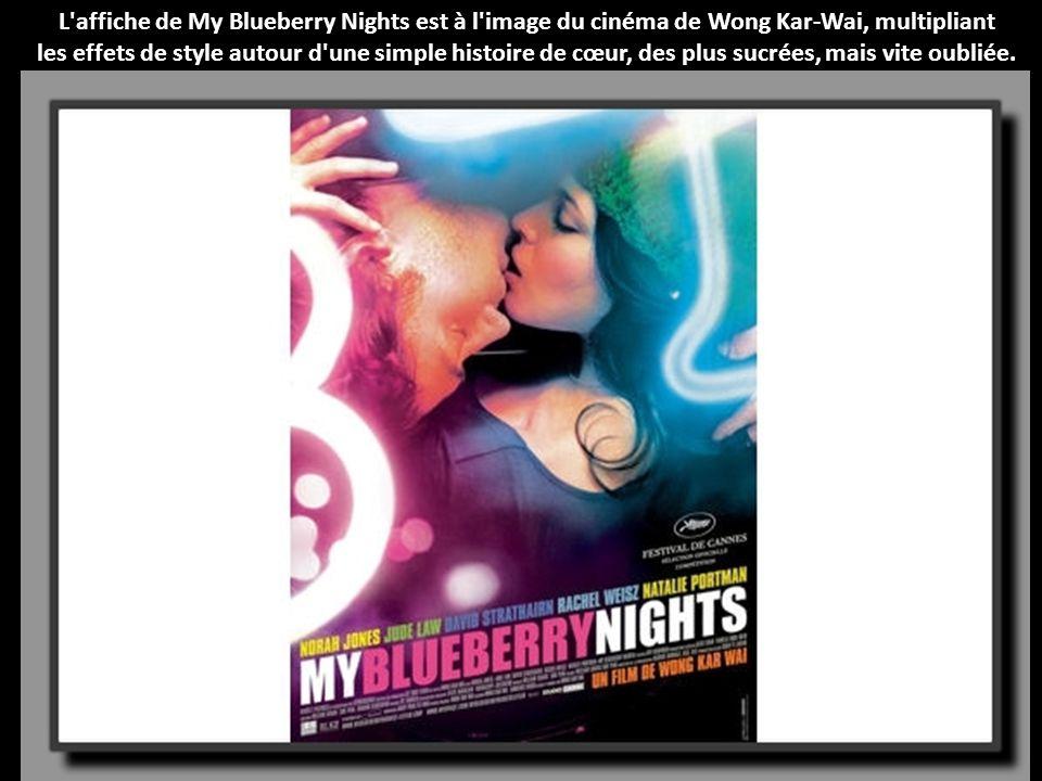 L affiche de My Blueberry Nights est à l image du cinéma de Wong Kar-Wai, multipliant