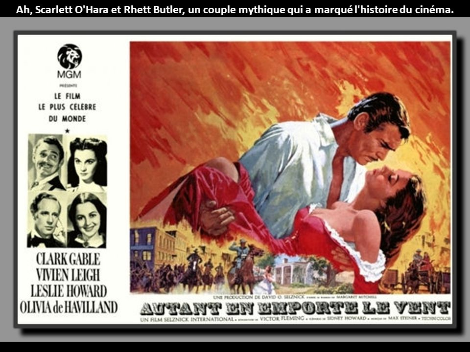 Ah, Scarlett O Hara et Rhett Butler, un couple mythique qui a marqué l histoire du cinéma.