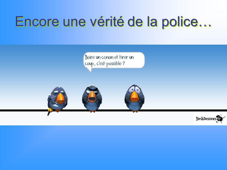 Encore une vérité de la police…