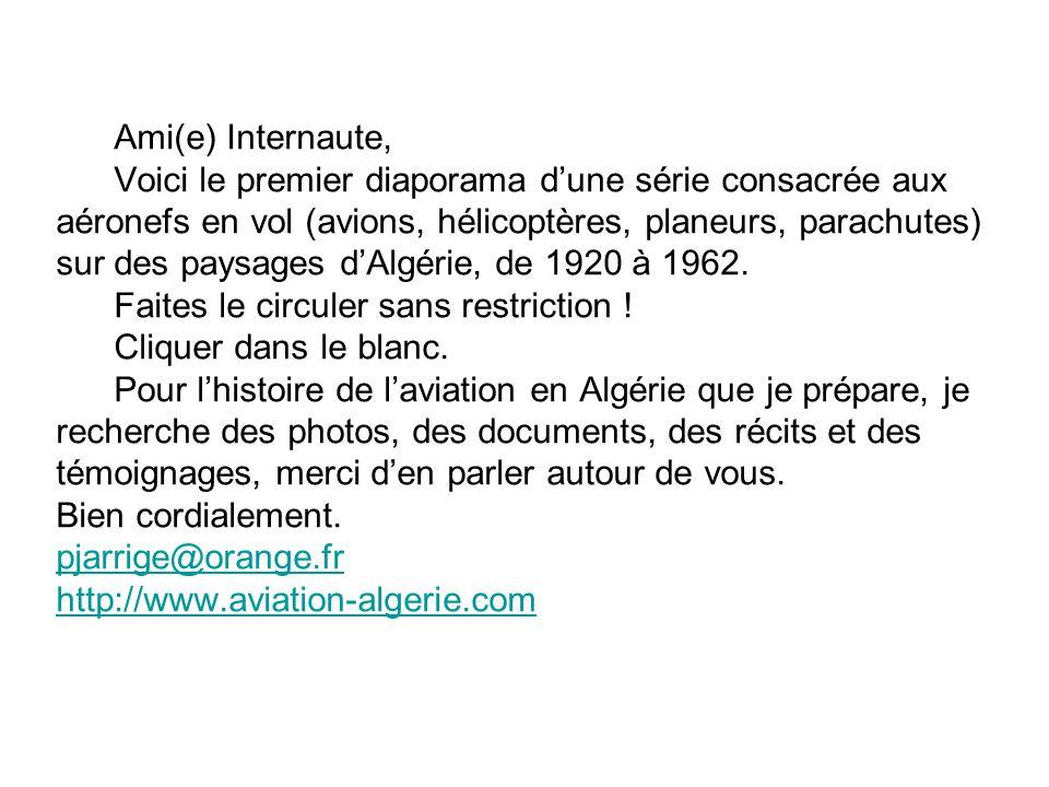Ami(e) Internaute, Voici le premier diaporama d'une série consacrée aux aéronefs en vol (avions, hélicoptères, planeurs, parachutes) sur des paysages d'Algérie, de 1920 à 1962.