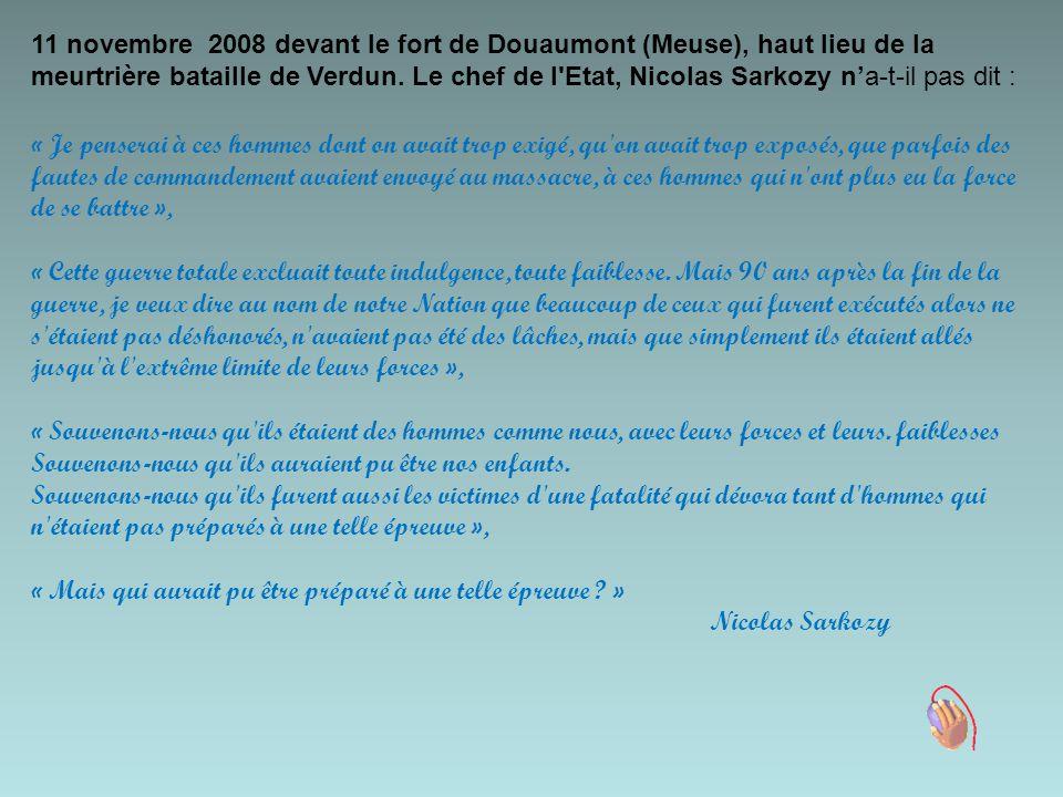 11 novembre 2008 devant le fort de Douaumont (Meuse), haut lieu de la meurtrière bataille de Verdun. Le chef de l Etat, Nicolas Sarkozy n'a-t-il pas dit :