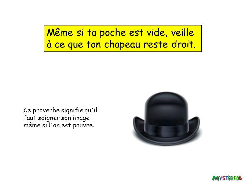 Même si ta poche est vide, veille à ce que ton chapeau reste droit.