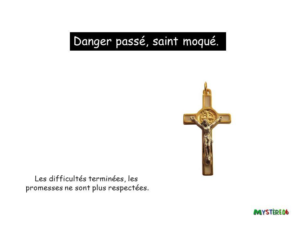 Danger passé, saint moqué.