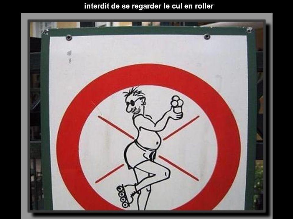interdit de se regarder le cul en roller