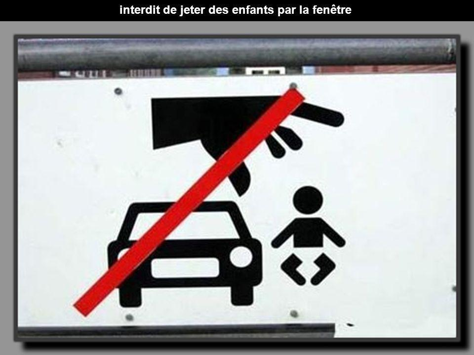 interdit de jeter des enfants par la fenêtre