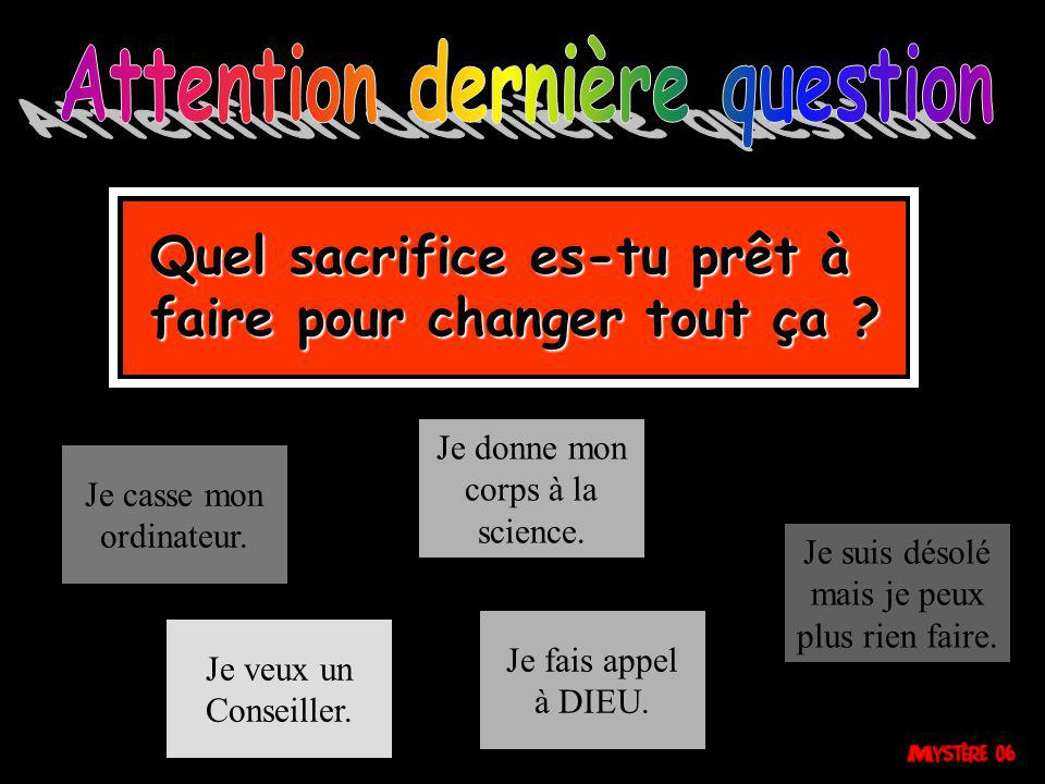 Attention dernière question