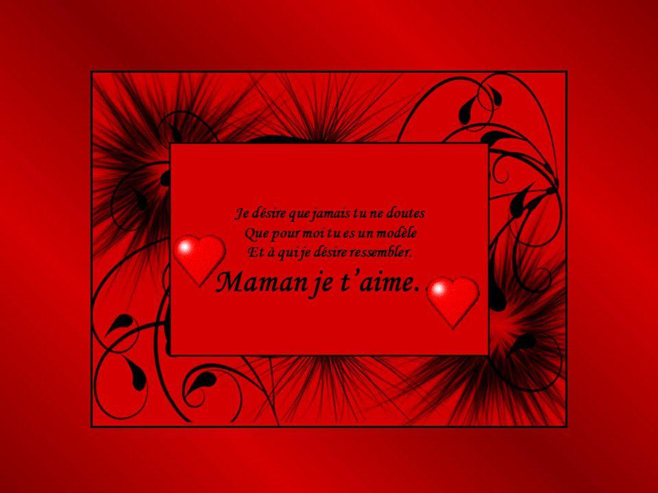 Maman je t'aime… Je désire que jamais tu ne doutes