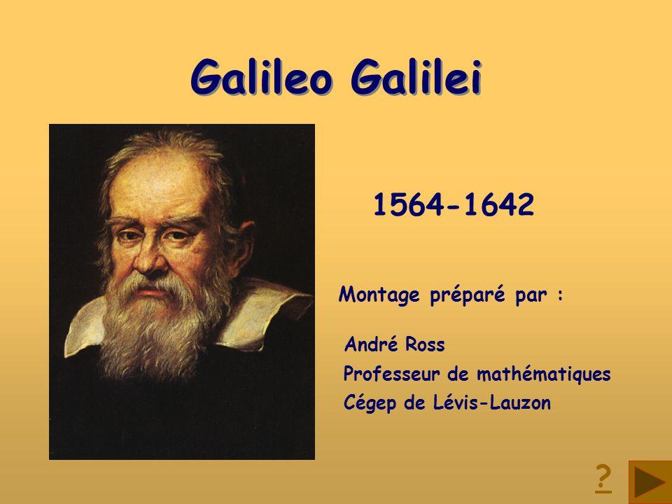 Galileo Galilei 1564-1642 Montage préparé par : André Ross